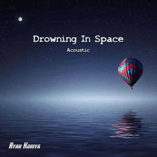 Drowning in Space (Acoustic) by Ryan Koriya