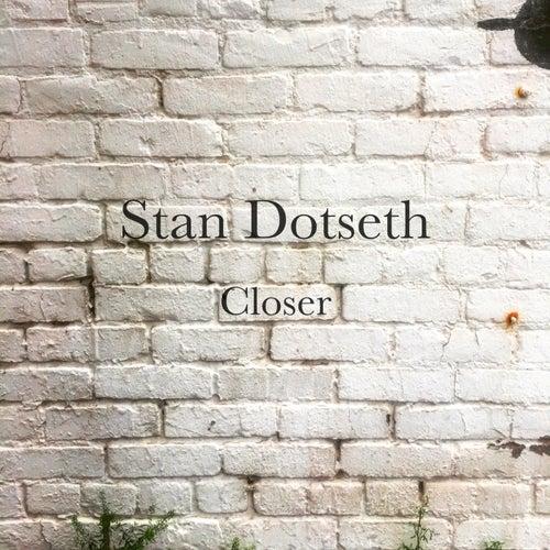 Closer de Stan Dotseth
