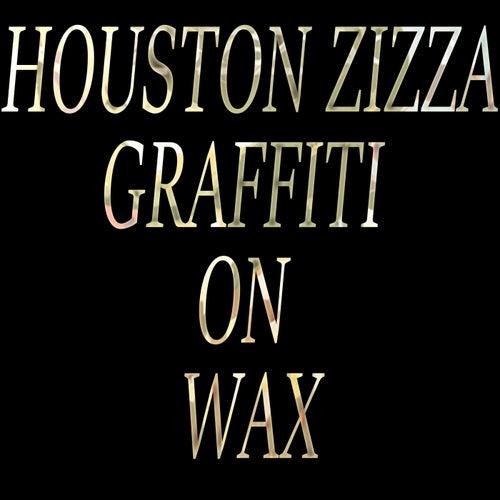 Graffiti on Wax de Houston Zizza