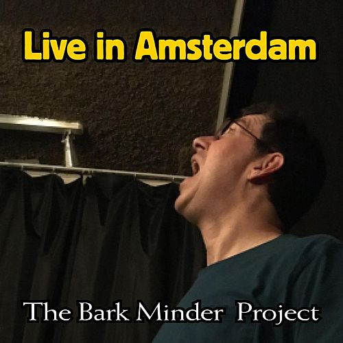 Live in Amsterdam by The Bark Minder Project