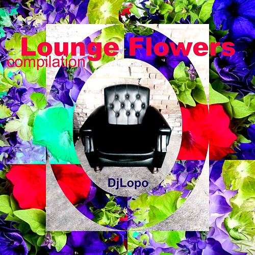 Lounge Flower (Compilation) by Dj Lopo
