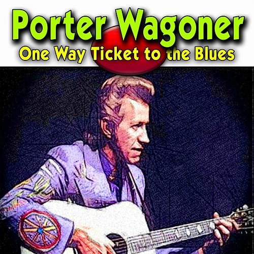 One Way Ticket to the Blues von Porter Wagoner