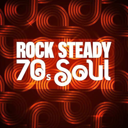 Rock Steady: 70s Soul by Various Artists