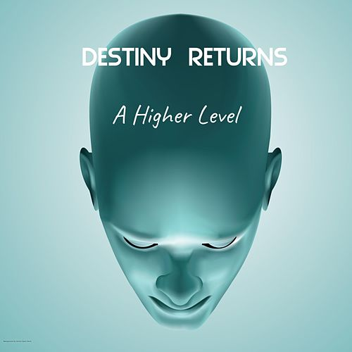 A Higher Level by Destiny Returns