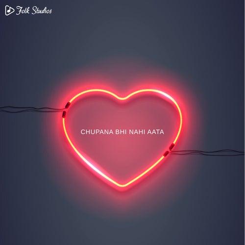 Chupana Bhi Nahi Aata von Folk Studios