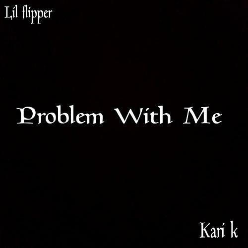 Problem With Me by Lil Flipper