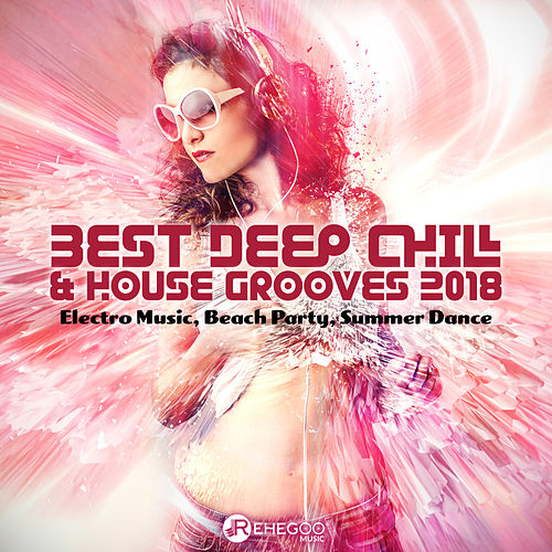 Best Deep Chill & House Grooves 2018 (Electro Music, Beach Party, Summer Dance) by Various Artists