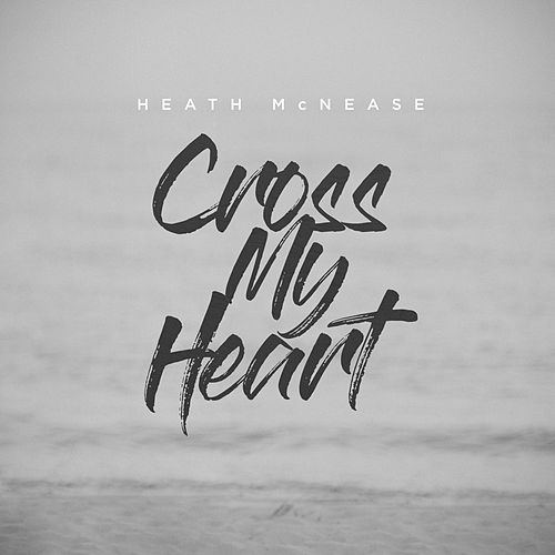 Cross My Heart by Heath McNease