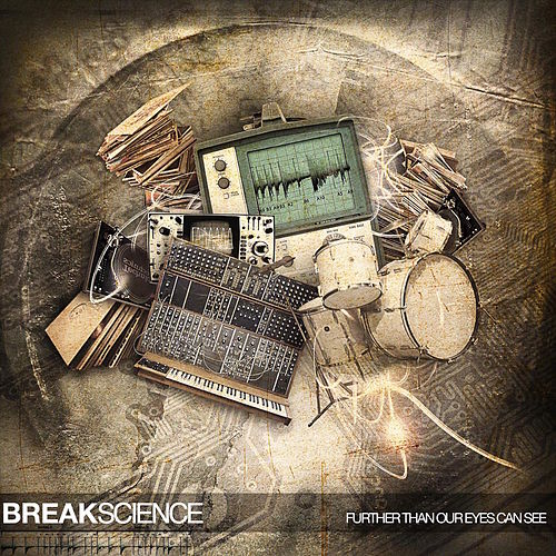 Further Than Our Eyes Can See by Break Science