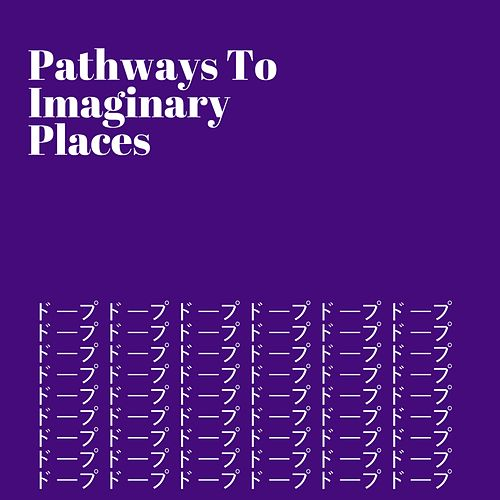Pathways to Imaginary Places by ProducerTrentTaylor