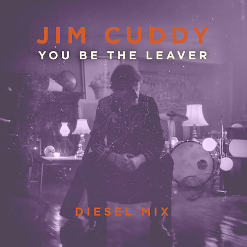 You Be the Leaver (Diesel Mix) by Jim Cuddy
