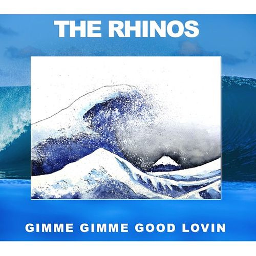 Gimme Gimme Good Lovin' by The Rhinos