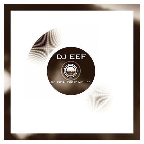 House Music Is My Life de DJ Eef