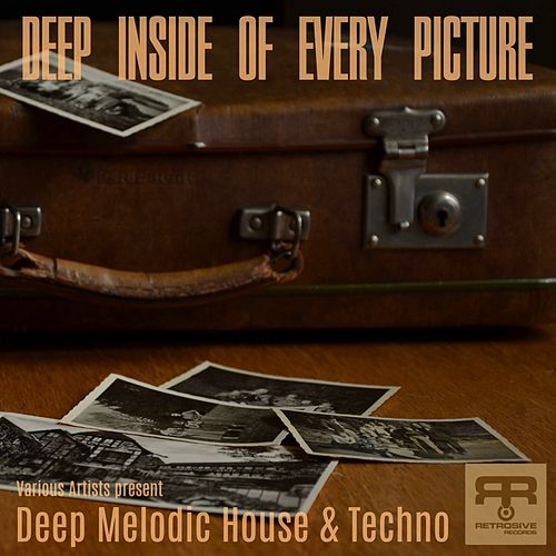 Deep Inside of Every Picture (Various Artists Present Deep Melodic House & Techno) de Various Artists