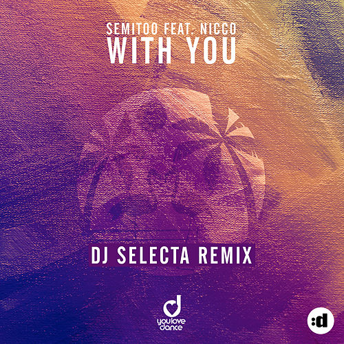 With You (DJ Selecta Remix) by Semitoo
