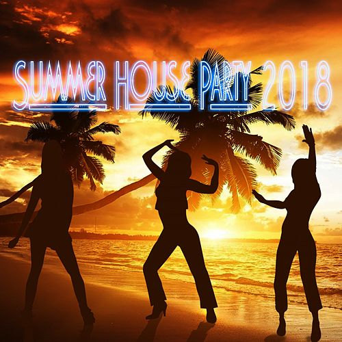 Summer House Party 2018 by Various Artists