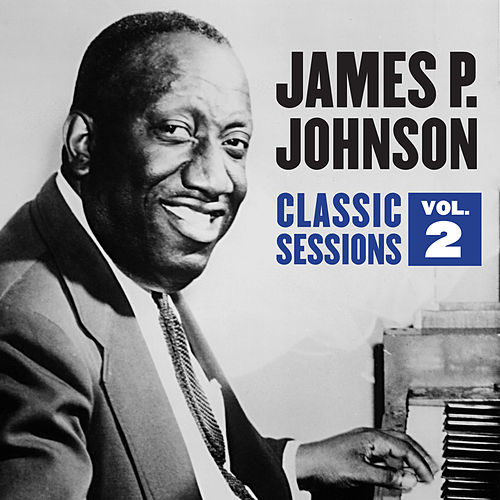 Classic Sessions Vol. 2 by James P. Johnson