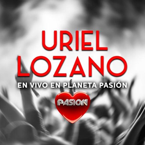 En Vivo en Planeta Pasión de Uriel Lozano
