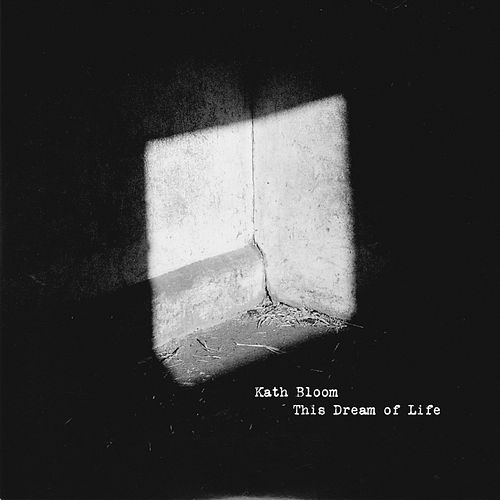 This Dream of Life by Kath Bloom