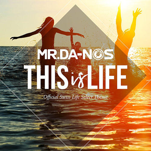 This Is Life (Official Swiss Life Select Theme) (Radio Edit) von Mr. Da-Nos