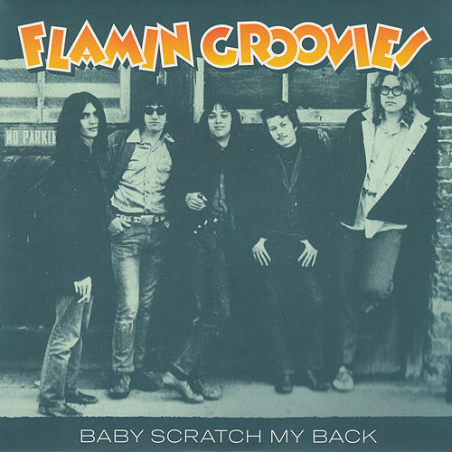 Baby Scratch My Back / Carol by The Flamin' Groovies