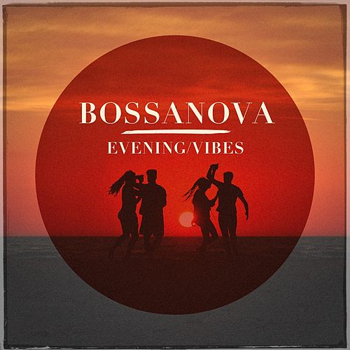 Bossanova Evening Vibes von Various Artists