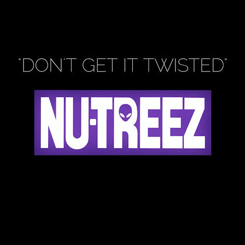 Don't Get It Twisted by Nu-Treez
