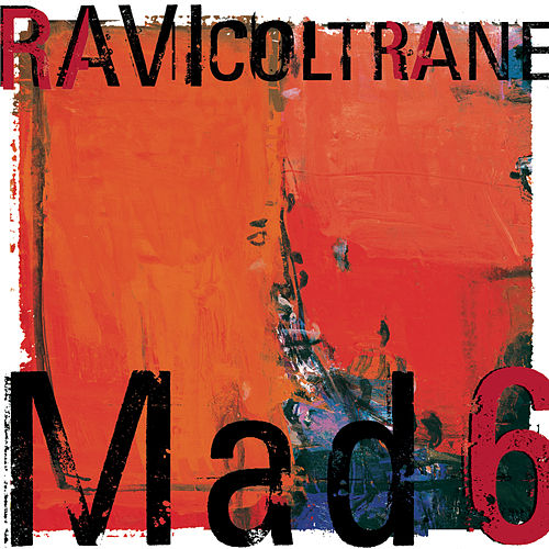 Mad 6 by Ravi Coltrane