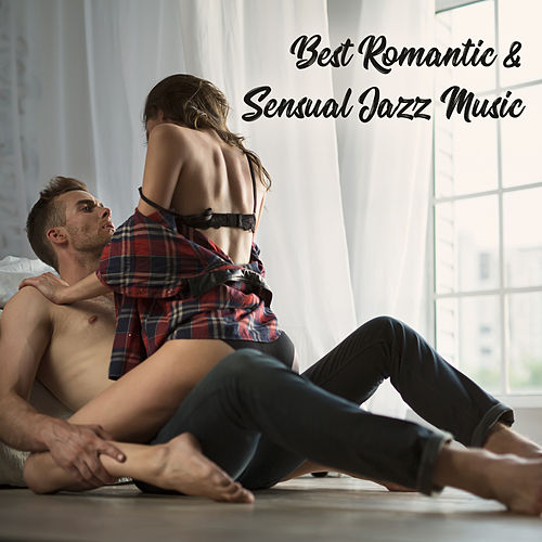 Best Romantic & Sensual Jazz Music: Love & Emotional Jazz, Erotic Music for Making Love, Instrumental Songs for Night Date by Various Artists