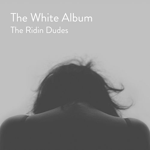 The White Album by The Ridin Dudes