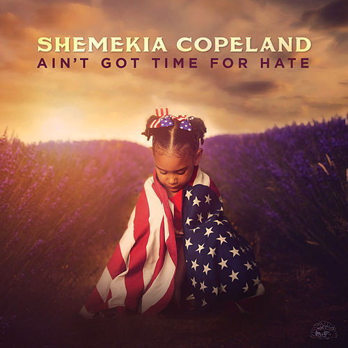 Ain't Got Time For Hate by Shemekia Copeland