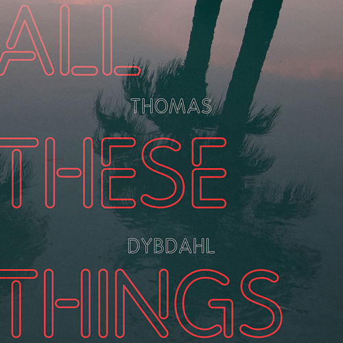 All These Things de Thomas Dybdahl