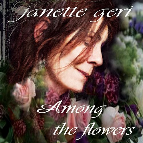 Among the Flowers de Janette Geri
