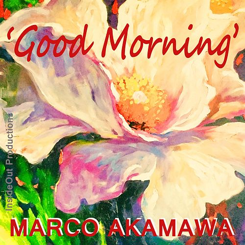 Good Morning by Marco Akamawa