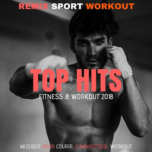 Top Hits Fitness & Workout 2018 (Musique Pour Courir, Gymnastique, Workout) de Remix Sport Workout