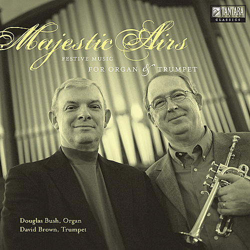 Majestic Airs: Festive Music For Organ & Trumpet by Douglas Bush