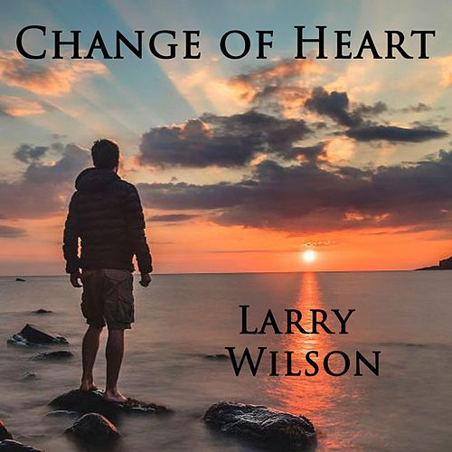 Change of Heart de Larry Wilson