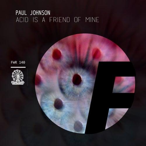 Acid Is A Friend Of Mine - Single by Paul Johnson