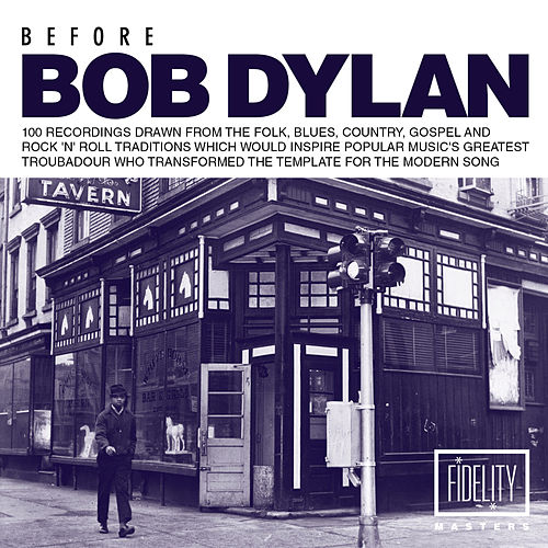 Before Bob Dylan: 100 Recordings Drawn from the Folk, Blues, Country, Gospel and Rock 'N' Roll Traditions Which Would Inspire Popular Music's Greatest Troubadour Who Transformed the Template for the Modern Song de Various Artists