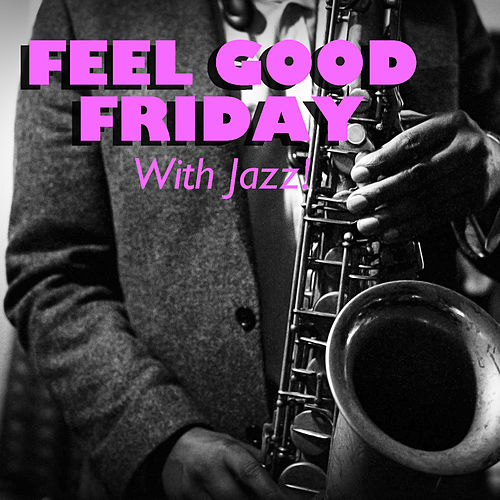 Feel Good Friday With Jazz de Various Artists