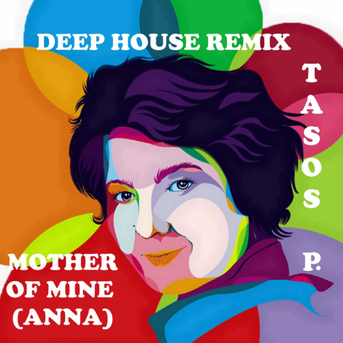 Mother of Mine (anna) (Deep House Remix) by Tasos P.