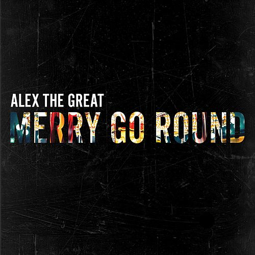 Merry Go Round by Alex the Great