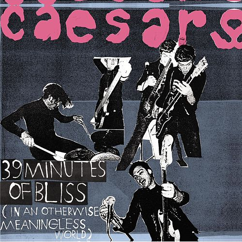 39 Minutes Of Bliss (In An Otherwise...) by Caesars