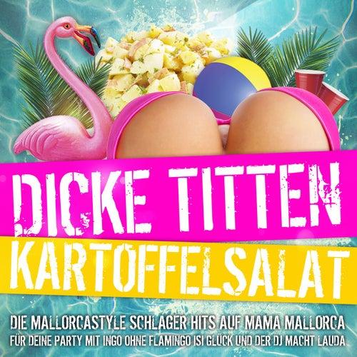 Dicke Titten Kartoffelsalat - Die Mallorcastyle Schlager Hits auf Mama Mallorca für deine Party mit Ingo ohne Flaming Isi Glück und der DJ macht lauda von Various Artists