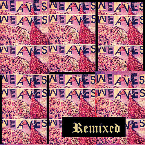 Remixed by Weaves