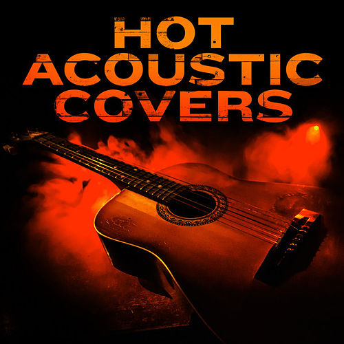 Hot Acoustic Covers by Various Artists