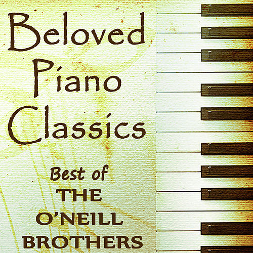 Beloved Piano Classics - Best of The O'Neill Brothers de The O'Neill Brothers