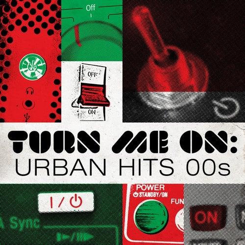 Turn Me On: Urban Hits 00s de Various Artists