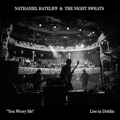 You Worry Me (Live In Dublin) by Nathaniel Rateliff & The Night Sweats