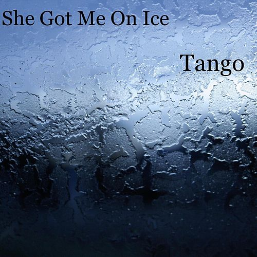 She Got Me on Ice by Tango